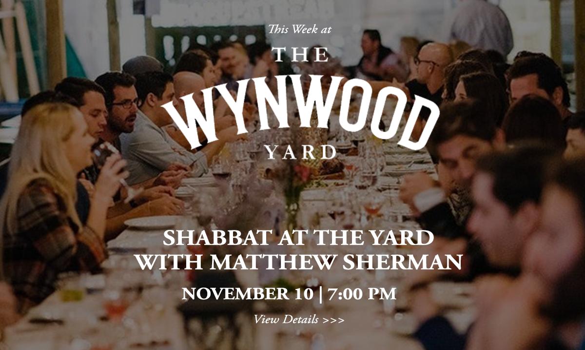 This week at The Wynwood Yard Shabbat at The Yard with Matthew Sherman Nov 10th at 700 PM